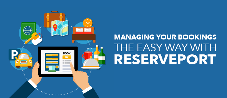 Managing Your Bookings The Easy Way With Reserveport