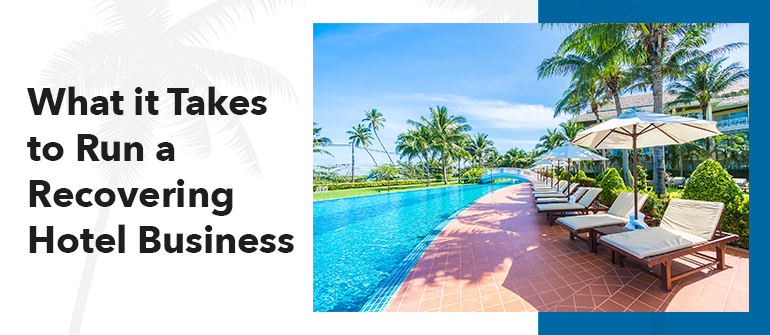 What it Takes to Run a Recovering Hotel Business