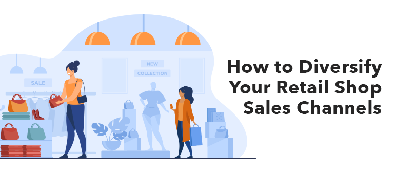 How To Diversify Your Retail Shop Sales Channels