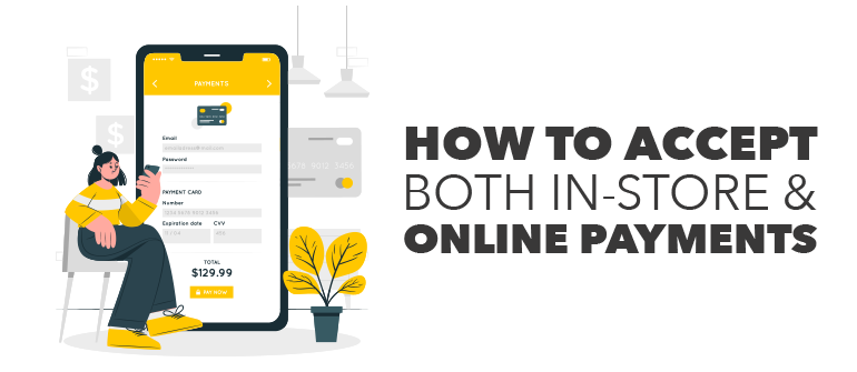 How to Accept both In-store & Online Payments